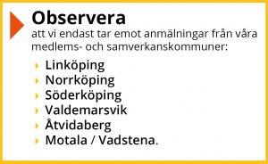Observera att vi bara tar emot anmälningar från våra medlems- och samverkanskommuner: Linköping, Norrköping, Söderköping, Valdemarsvik, Åtvidaberg samt Motala och Vadstena.